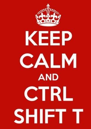 Будь спокоен и Ctrl+Shift+T